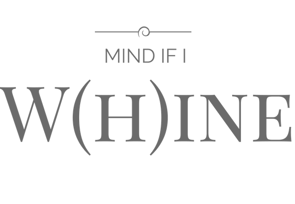 Mind if I W(h)ine?